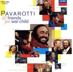 フォー・ウォー・チャイルド~戦争で傷ついた子どもたちへ/パヴァロッティ&フレンズ(通常)(CDA)