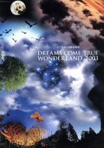 史上最強の移動遊園地 DREAMS COME TRUE WONDERLAND 2003(初回限定版)(CD1枚付)(通常)(DVD)