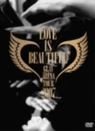 """GLAY ARENA TOUR 2007 """"LOVE IS BEAUTIFUL""""-COMPLETE EDITION-(通常)(DVD)"""
