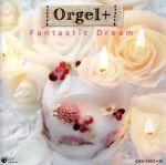 Orgel+(オルゴールぷらす) Fantastic Dream(通常)(CDA)