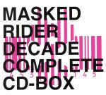 MASKED RIDER DECADE COMPLETE CD-BOX(DVD付)(通常)(CDA)