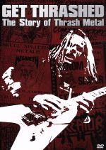 THE STORY OF THRASH METAL GET THRASHED(通常)(DVD)