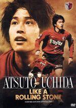 鹿島アントラーズ オフィシャルDVD ATSUTO UCHIDA LIKE A ROLLING STONE(通常)(DVD)