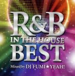 R&B IN THE HOUSE-BEST-mixed by DJ FUMI★YEAH!(通常)(CDA)