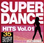 SUPER DANCE HITS vol.1 Mixed by DJ SWING(通常)(CDA)