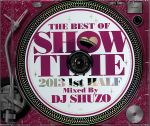 THE BEST OF SHOW TIME 2013 1ST HALF~Mixed By DJ SHUZO(通常)(CDA)