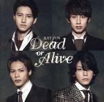 Dead or Alive(初回限定版2)(DVD1枚付)(通常)(CDS)