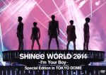SHINee WORLD 2014~I'm Your Boy~Special Edition in TOKYO DOME(通常)(DVD)