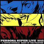 PERSONA SUPER LIVE 2015 ~in 日本武道館  -NIGHT OF THE PHANTOM-(通常)(CDA)