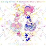 TVアニメ『アイカツスターズ!』新OP/EDテーマ「1, 2, Sing for You!/So Beautiful Story/スタージェット!」(通常)(CDS)