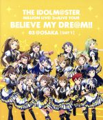 THE IDOLM@STER MILLION LIVE! 3rdLIVE TOUR BELIEVE MY DRE@M!! LIVE Blu-ray 03@OSAKA DAY1(Blu-ray Disc)(BLU-RAY DISC)(DVD)