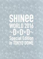 SHINee WORLD 2016~D×D×D~ Special Edition in TOKYO(初回限定版)(Blu-ray Disc)(三方背ケース、フォトブックレット付)(BLU-RAY DISC)(DVD)