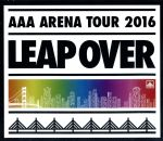 AAA ARENA TOUR 2016 - LEAP OVER -(Blu-ray Disc)(BLU-RAY DISC)(DVD)