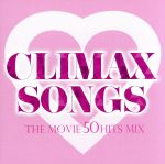CLIMAX SONGS -THE MOVIE 50 HITS MIX-(通常)(CDA)