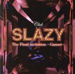 Club SLAZY The Final invitation~Garnet~(通常)(CDA)