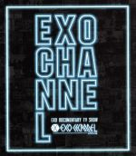 EXO DOCUMENTARY TV SHOW「EXO CHANNEL」(Blu-ray Disc)(BLU-RAY DISC)(DVD)