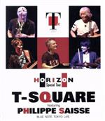 T-SQUARE featuring Philippe Saisse ~ HORIZON Special Tour ~@ BLUE NOTE TOKYO(Blu-ray Disc)(BLU-RAY DISC)(DVD)